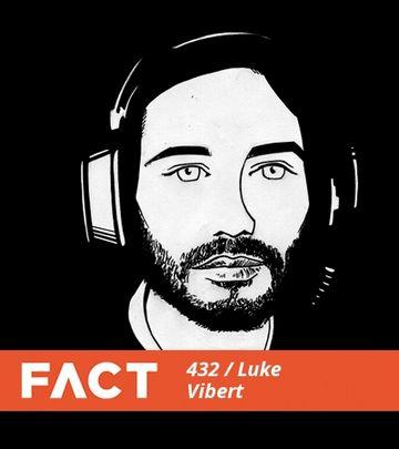 2014-03-24 - Luke Vibert - FACT Mix 432.jpg