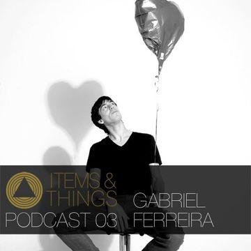 2013-04-22 - Gabriel Ferreira - Items & Things Podcast 03.jpg
