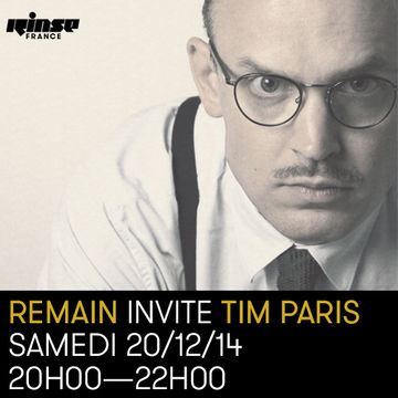 2014-12-20 - Remain, Tim Paris - Rinse FM France.jpg