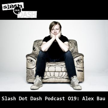 2013-05-01 - Alex Bau - Slash Dot Dash Podcast 019.jpg