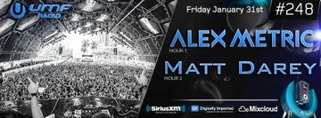 2014-01-31 - Alex Metric, Matt Darey - UMF Radio 248 -1.jpg