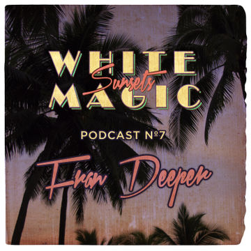 2013-12-19 - Fran Deeper - White Magic Sunsets Podcast Nº7.jpg