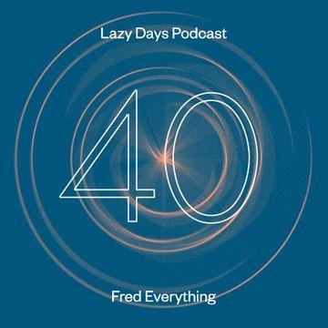 2014-04-25 - Fred Everything - Lazy Days Podcast 40.jpg