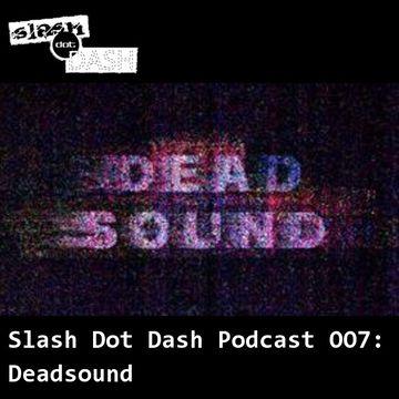 2011-08-28 - Dead Sound - Slash Dot Dash Podcast 007.jpg