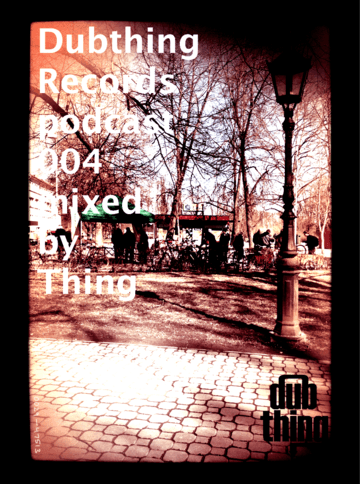 2012-04-20 - Thing - Dubthing Records Podcast 004.png