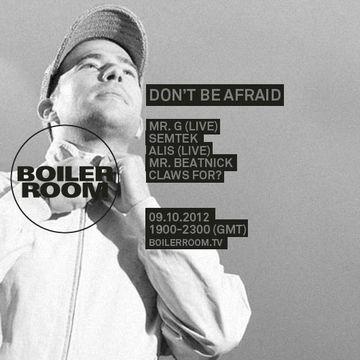 2012-10-09 - Boiler Room - Don't Be Afraid.jpg