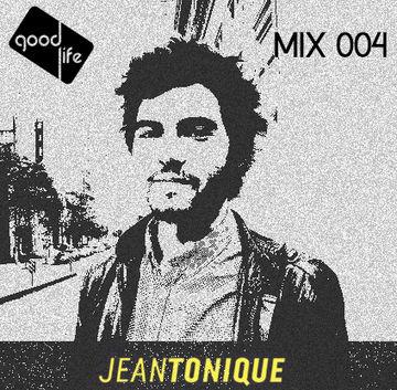 2014-02-26 - Jean Tonique - Good Life Mix 004.jpg