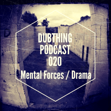2013-11-13 - Mental Forces & Drama - Dubthing Records Podcast 020.png