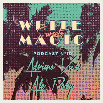 2014-08-30 - Adriano Vivas & Ale Roby - White Magic Sunsets Podcast Nº10.jpg