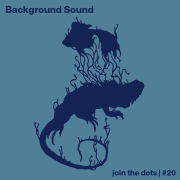 2011-11-07 - Background Sound - Join The Dots Podcast 20.jpg