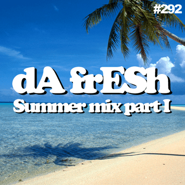 2012-07-03 - Da Fresh - Summer Mix (Pt.1) (Da Fresh Podcast 292).png