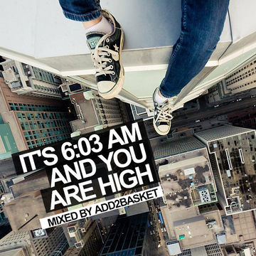 2013-08-26 - Add2Basket - It's 6-03AM And You Are High (Promo Mix).jpg