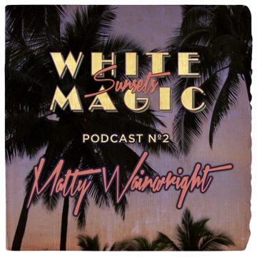 2013-11-12 - Matty Wainwright - White Magic Sunsets Podcast Nº2.jpg