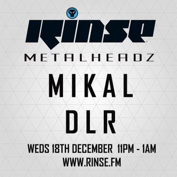2013-12-18 - DLR, Mikal - Metalheadz, Rinse FM.jpg