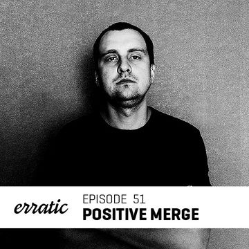 2013-09-08 - Positive Merge - Erratic Podcast 51.jpg