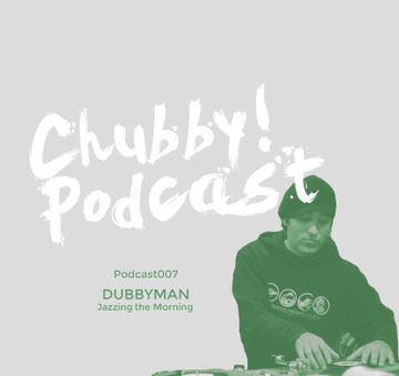 2014-01-15 - Dubbyman - Chubby! Podcast 007.jpg