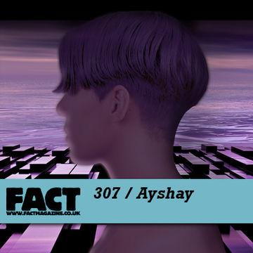 2011-12-09 - Ayshay - FACT Mix 307.jpg