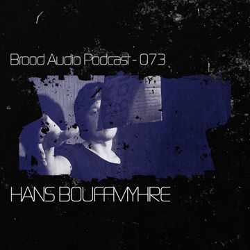 2013-05-15 - Hans Bouffmyhre - Brood Audio Podcast (BAP073).jpg