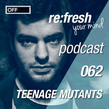 2013-01-04 - Teenage Mutants - ReFresh Music Podcast 62.jpg