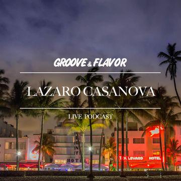 2013-11-30 - Lazaro Casanova - Groove & Flavor Live Podcast.jpg