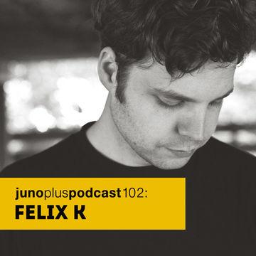 2014-12-17 - Felix K - Juno Plus Podcast 102.jpg
