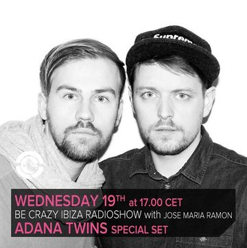 2013-06-19 - Adana Twins @ Be Crazy Ibiza Radio Show, Ibiza Global Radio.jpg