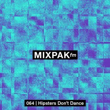 2014-02-24 - Hipsters Don't Dance - Mixpak FM 064.jpg