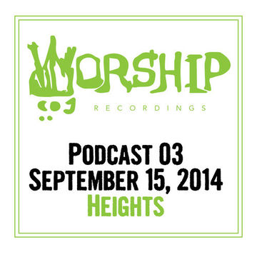 2014-09-15 - Heights - Worship Recordings Podcast 03.jpg