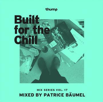 2014-04-13 - Patrice Bäumel - Built For The Chill Vol. 17.jpg