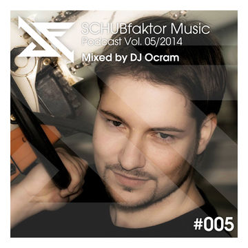2014-05-03 - DJ Ocram - SCHUBfaktor Music Podcast Vol. 05.jpg