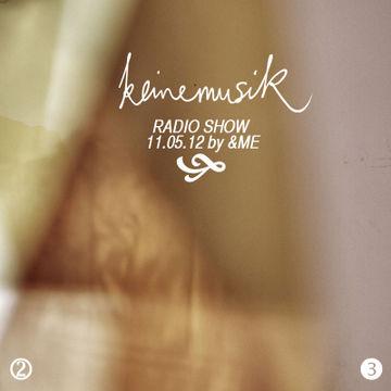 2012-05-11 - &ME - Keinemusik Radio Show.jpg