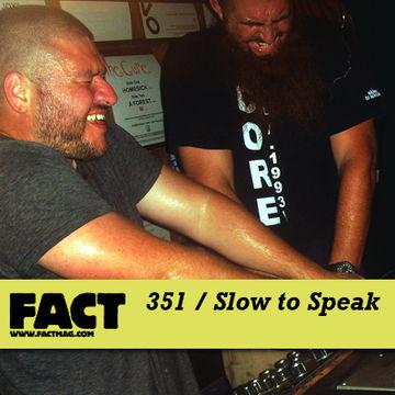 2012-10-15 - Slow To Speak - FACT Mix 351.jpg