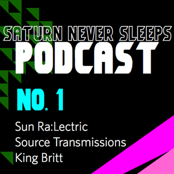 2009-08-12 - King Britt - Sun Ra-Lectric Source Transmissions (SNS Podcast No.1).png