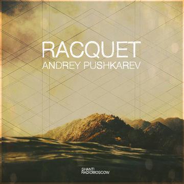 2014-10-26 - Andrey Pushkarev - Racquet (Shanti Radio).jpg