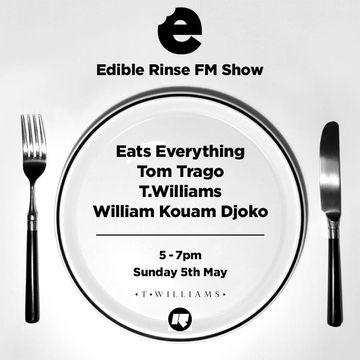 2013-05-05 - T. Williams, Eats Everything, Tom Trago - Edible Rinse FM Show.jpg