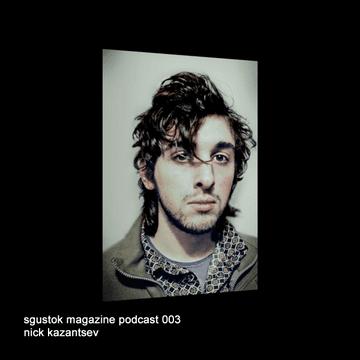 2010-03-03 - Nick Kazantsev - Sgustok Magazine Podcast 003.png