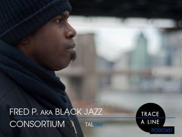 2012-04-13 - Fred P. aka Black Jazz Consortium - Trace A Line Podcast (TAL080).jpg