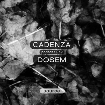2013-02-20 - Dosem - Cadenza Podcast 052 - Source.jpg