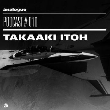 2014-12-02 - Takaaki Itoh - Analogue Podcast 010.jpg