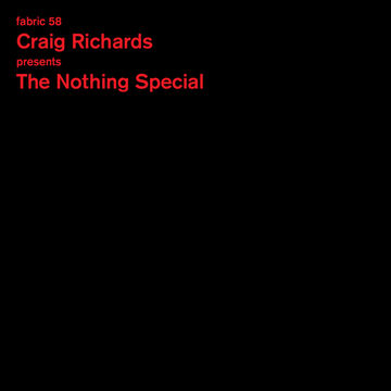 2011-06-20 - Craig Richards - Presents The Nothing Special (fabric 58).jpg