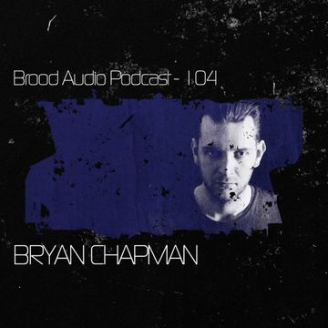 2014-01-08 - Bryan Chapman - Brood Audio Podcast (BAP104).jpg