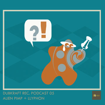 2013-09-23 - Alien Pimp, Llyphon - DubKraft Podcast 05.jpg