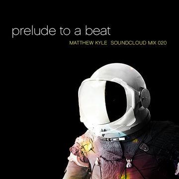 2012-02-26 - Matthew Kyle - Prelude To A Beat (Soundcloud Mix 020).jpg