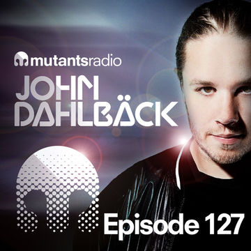 2014-05-09 - John Dahlbäck - Mutants Radio Podcast 127.jpg