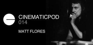 2013-04-14 - Matt Flores - Cinematicpod 014.jpg