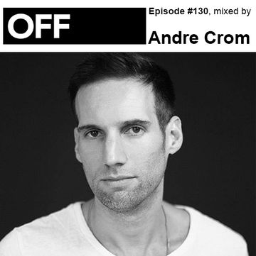 2014-03-13 - Andre Crom - OFF Recordings Podcast 130.jpg