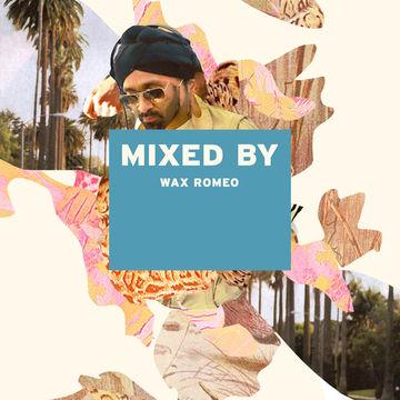 2014-02-10 - Wax Romeo - Mixed By.jpg