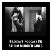 2016-08-18 - Sthlm Murder Girls - Blocaus Podcast 27.jpg