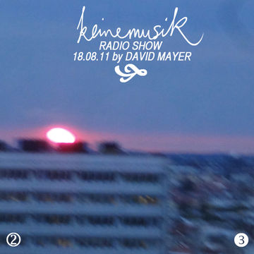 2011-08-18 - David Mayer - Keinemusik Radio Show.jpg