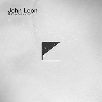 2012-09-07 - John Leon - Not Your Podcast (NYP006).jpg